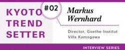 Kyoto Trend Setter Interview Series: Markus Wernhard (Director, Goethe-Institut Villa Kamogawa)