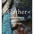 Yoshinobu Nakagawa + Kohei Takahashi : > Gather <