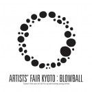 ARTISTS' FAIR KYOTO : BLOWBALL