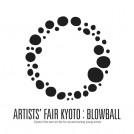 ARTISTS' FAIR KYOTO : BLOWBALL